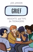Cover image for Grief : insights and tips for teenagers / Joe Jansen.