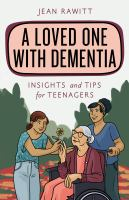 Cover image for A loved one with dementia : insights and tips for teenagers / Jean Rawitt.