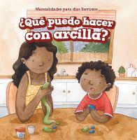 Cover image for Que puedo hacer con arcillar? / Kaylee Gilmore ; traducido por Eida de la Vega ; ilustrado por Anita Morra.