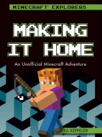 Cover image for Making it home : an unofficial Minecraft adventure / Jill Keppeler.