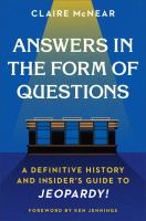 Cover image for Answers in the form of questions : a definitive history and insider's guide to Jeopardy! / by Claire McNear ; foreword by Ken Jennings.