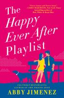 Cover image for The happy ever after playlist / Abby Jimenez.
