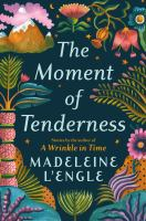 Cover image for The moment of tenderness / Madeleine L'Engle ; with an introduction by Charlotte Jones Voiklis.