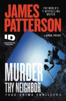 Cover image for Murder thy neighbor [text (large print)] : true-crime thrillers / James Patterson.