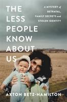 Cover image for The less people know about us : a mystery of betrayal, family secrets, and stolen identity / Axton Betz-Hamilton.