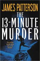 Cover image for The 13-minute murder : thrillers / James Patterson with Christopher Farnsworth, Max DiLallo, and Shan Serafin.