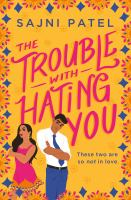 Cover image for The trouble with hating you / Sajni Patel.