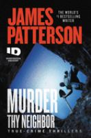 Cover image for Murder thy neighbor : true-crime thrillers / James Patterson.