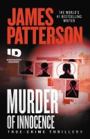Cover image for Murder of innocence : true-crime thrillers / James Patterson ; [with Max DiLallo and Andrew Bourelle].