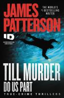 Cover image for Till murder do us part : true-crime thrillers / James Patterson with Andrew Bourelle and Max DiLallo.