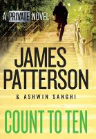 Cover image for Count to ten / James Patterson and Ashwin Sanghi.