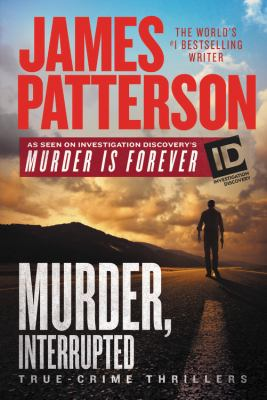 Cover image for Murder, interrupted : true-crime thrillers / James Patterson.