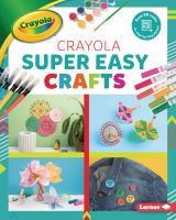 Cover image for Crayola super easy crafts / Rebecca Felix.
