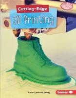 Cover image for Cutting-edge 3D printing / Karen Latchana Kenney.