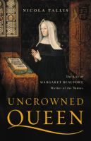 Cover image for Uncrowned queen : the life of Margaret Beaufort, mother of the Tudors / Nicola Tallis.