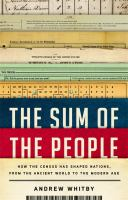 Cover image for The sum of the people : how the census has shaped nations, from the ancient world to the modern age / Andrew Whitby.