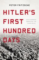 Cover image for Hitler's first hundred days : when Germans embraced the Third Reich / Peter Fritzsche.