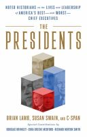 Cover image for The presidents : noted historians rank America's best--and worst--chief executives / Brian Lamb, Susan Swain, and C-SPAN ; special contributions by Douglas Brinkley, Edna Greene Medford, Richard Norton Smith.
