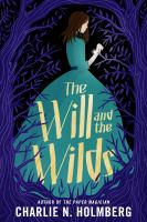 Cover image for The will and the wilds / Charlie N. Holmberg.