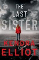Cover image for The last sister / Kendra Elliot.