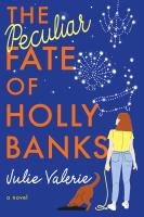 Cover image for The peculiar fate of Holly Banks / Julie Valerie.