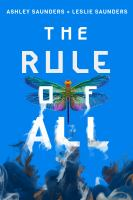 Cover image for The rule of all / Ashley Saunders + Leslie Saunders.