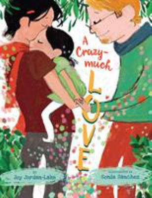 Imagen de portada para A crazy-much love / by Joy Jordan-Lake ; illustrated by Sonia Sánchez.