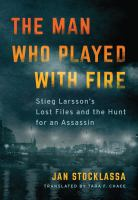 Cover image for The man who played with fire : Stieg Larsson's lost files and the hunt for an assassin / Jan Stocklassa ; translated by Tara F. Chace.