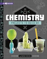 Cover image for Chemistry projects to build on : 4D an augmented reading experience / by Marne Ventura.