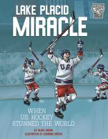 Cover image for Lake Placid miracle : when U.S. hockey stunned the world / by Blake Hoena ; illustrated by Eduardo Garcia and Red Wolf Studio.