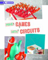 Cover image for Make games with circuits / by Christopher L. Harbo and Sarah L. Schuette.