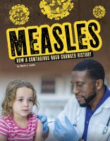 Cover image for Measles : how a contagious rash changed history / by Mark L. Lewis ; consultant, David N. Fisman, MD, Professor, Dalla Lana School of Public Health, University of Toronto.