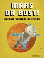 Imagen de portada para Mars or bust : Orion and the mission to deep space / by Ailynn Collins ; content consultant, Sarah Ruiz, Aerospace Engineer.
