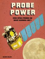 Cover image for Probe power : how space probes do what humans can't / by Ailynn Collins ; content consultant, Sarah Ruiz, Aerospace Engineer.