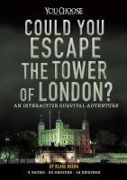Cover image for Could you escape the Tower of London? : an interactive survival adventure / by Blake Hoena.