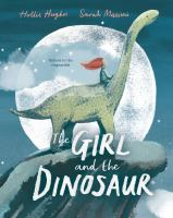Cover image for The girl and the dinosaur / Hollie Hughes ; illustrated by Sarah Massini.