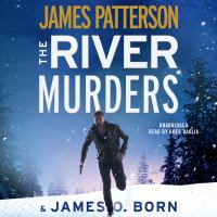 Cover image for The river murders [sound recording] / James Patterson & James O. Born.