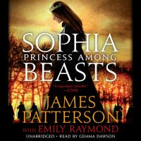 Cover image for Sophia, princess among beasts [sound recording] / James Patterson with Emily Raymond.