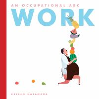 Cover image for Work : an occupational ABC / Kellen Hatanaka.