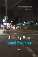 Cover image for A lucky man : stories / Jamel Brinkley.