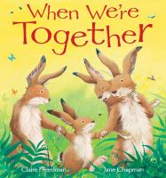 Cover image for When we're together / Claire Freedman ; [illustrated by] Jane Chapman.