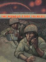Cover image for The Navajo Code Talkers / J. Patrick Lewis + Gary Kelley.