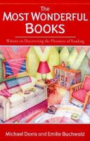 Cover image for The most wonderful books : writers on discovering the pleasures of reading / edited by Michael Dorris & Emilie Buchwald.
