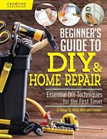 Cover image for Beginner's guide to DIY & home repair : essential DIY techniques for the first timer / Jo Behari & Alison Winfield-Chislett.