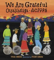 Cover image for We are grateful : otsaliheliga / Traci Sorell ; Illustrated by Frané Lessac.