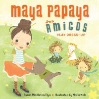 Cover image for Maya Papaya and her amigos play dress-up / Susan Middleton Elya ; illustrated by Maria Mola.