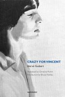 Cover image for Crazy for Vincent / Hervé Guibert; translated by Christine Pichini; introduction by Bruce Hainley.