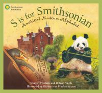 Cover image for S is for Smithsonian : America's museum alphabet / written by Marie and Roland Smith ; illustrated by Gijsbert van Frankenhuyzen.