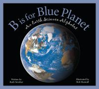 Cover image for B is for blue planet : an earth science alphabet / written by Ruth Strother and illustrated by Bob Marstall.