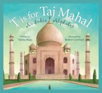 Cover image for T is for Taj Mahal : an India alphabet / written by Varsha Bajaj ; illustrated by Robert Crawford.